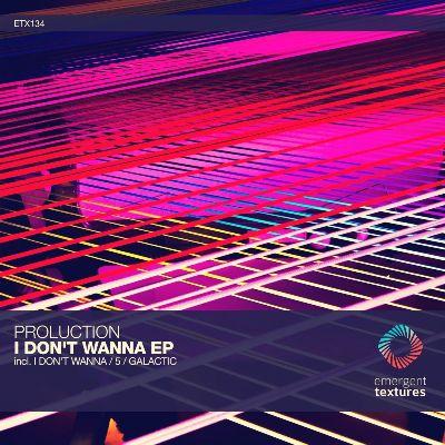 Proluction – I Don't Wanna / 5 / Galactic