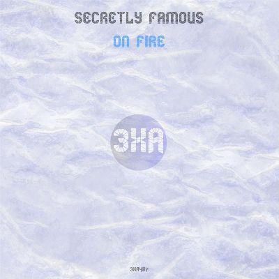 Secretly Famous — On Fire