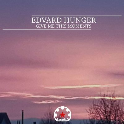 Edvard Hunger — Give Me This Moments