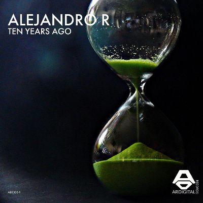 Alejandro R – Ten Years Ago
