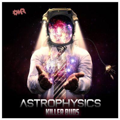 Killer Buds – Astrophysics