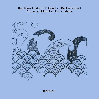 Audioglider & Melatron – From A Ripple To A Wave