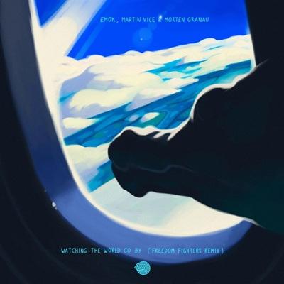 Martin Vice, Emok & Morten Granau — Watching the World Go By (Freedom Fighters Remix)