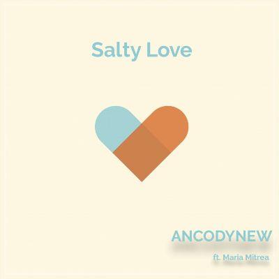 Ancodynew & Maria Mitrea — Salty Love