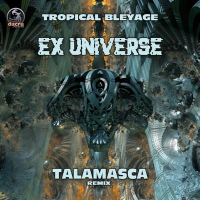 Tropical Bleyage — Ex Universe (Talamasca Remix)