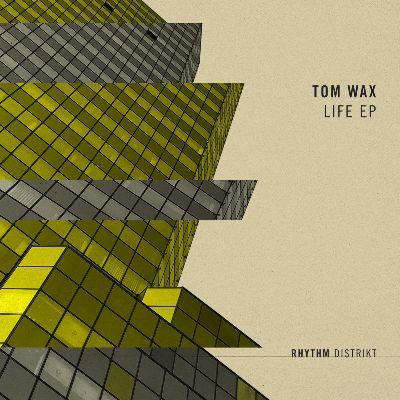 Tom Wax — Life EP
