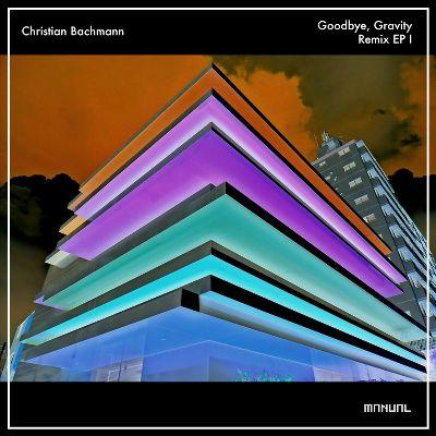 Christian Bachmann – Goodbye, Gravity (Remix EP 1)