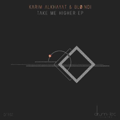 Karim Alkhayat & Blø:ndi — Take Me Higher EP