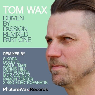 Tom Wax – Driven by Passion Remixed, Pt. One