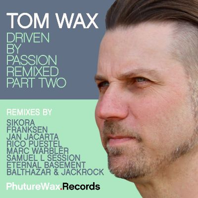 Tom Wax – Driven by Passion Remixed, Pt. Two